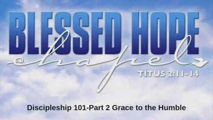 Discipleship 101-Part 2 Grace to the Humble