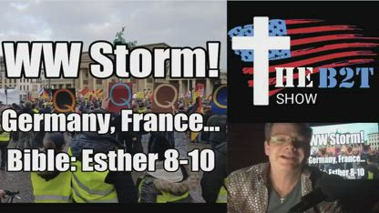 Part 2: Worldwide Storm! Germany, France... Bible Study, Esther 8-10 B2T Show Dec 2