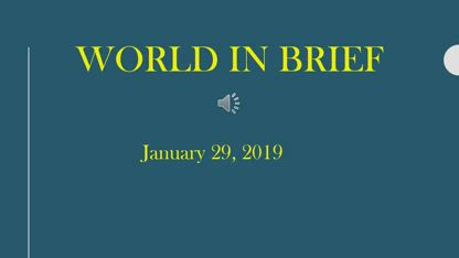 World In Brief – January 29, 2019