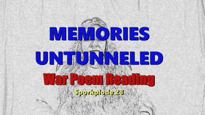 Memories Untunneled - War Poem Reading - Sporkplode 28