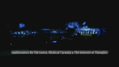 Lawlessness On The Loose, Medical Tyranny & The Internet of Thoughts