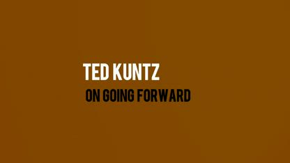 Ted Kuntz - On Going Forward