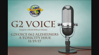 G2Voice #62 - Alzheimer's, Its a Toxicity Issue 11/29/17