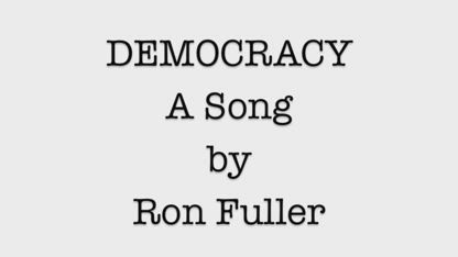 DEMOCRACY - A Songumentary By Ron Fuller. And now, just 4 years later, the battle is in our streets!