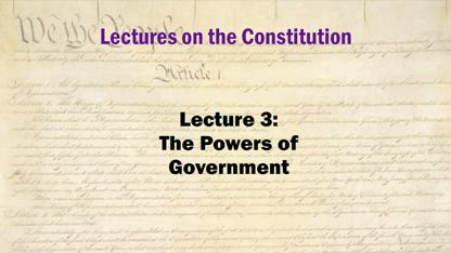 Constitution Lectures 3: The Powers of the Federal Government  are delegated powers.