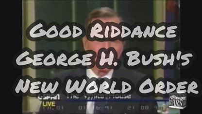 Good Riddance George H. Bush and the New World Order - NWO