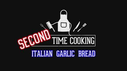Second Time Cooking - 26 - Italian Garlic Bread