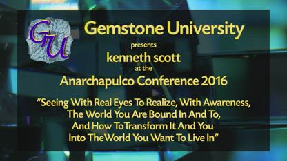 Part1 kenneth scott, House of Cousens presents Gemstone University at Anarchapulco 2016