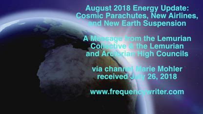 August 2018 Energy Update: Cosmic Parachutes, New Airlines, and New Earth Suspension