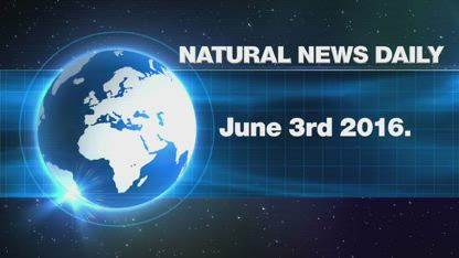 Natural News Daily Update June 3rd, 2016