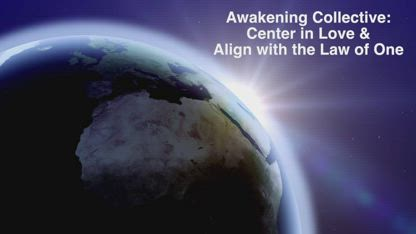 Awakening Collective: Center in Love and Align with the Law of One