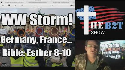 Worldwide Storm! Germany, France... Bible Study, Esther 8-10 B2T Show Dec 2