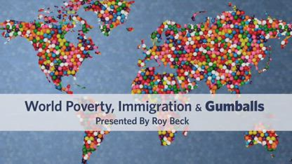 Immigration, World Poverty and Gumballs Updated