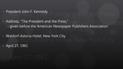 "John F. Kennedy """"The President and the Press,"" speech 27 - 4 -1961"