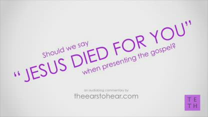 """Should we say, """"Jesus Died for You""""?"""
