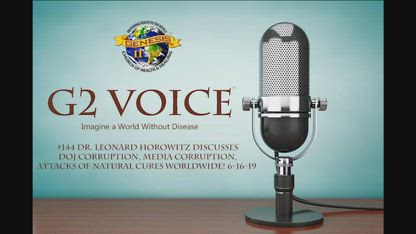 G2Voice Broadcast #144 Dr. Leonard Horowitz discusses DOJ corruption, Media corruption, attacks of Natural cures worldwide!