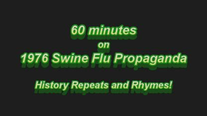 60 Minutes on 1976 Swine Flu Propaganda. History Repeats and Rhymes!
