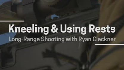 Kneeling and Using Rests | Long-Range Rifle Shooting with Ryan Cleckner