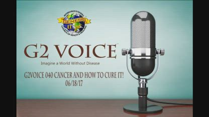 G2Voice #040 CANCER and How to CURE it! 06-18-17