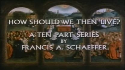 Francis Schaeffer - How Then Shall We Live - 10 - Final Choices