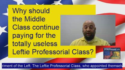 Do we need continue paying for the totally useless Leftie Professorial Class?