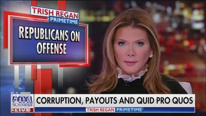 Trish Regan: Corruption, payouts and quid pro quos