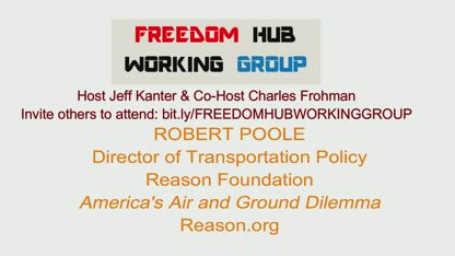 FHWG - Robert Poole - Reason Foundation - America's Road and Air Dilemma and how to fix it!