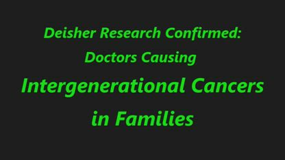 Doctors Causing Intergenerational Cancer in Families!