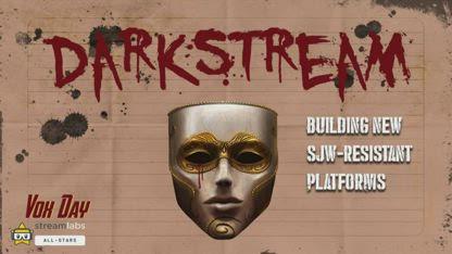 DARKSTREAM: Building New SJW-Resistant Platforms   / MIRROR VOX DAY