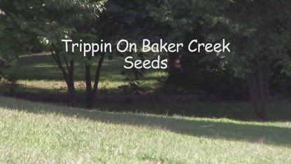 Trippin on Baker Creek Seeds-Yes Baker Creek was worth the trip!