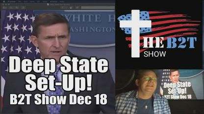 Deep State Set-Up! Flynn Setting Up Military Trials for Treason - B2T Show Dec 18