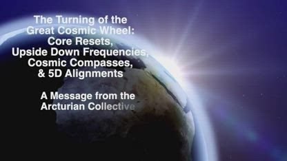 Turning the Great Cosmic Wheel: Key Resets, Upside Down Frequencies, & 5D Cosmic Compass Activations