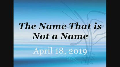 The Name That is Not a Name [April 18, 2019]