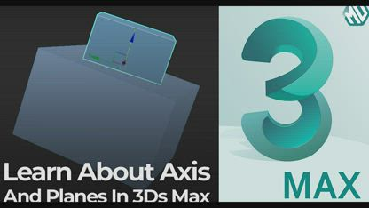 Axis and Planes | A Beginners Introduction to 3Ds Max