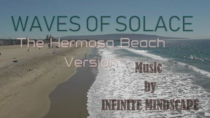 Waves of Solace (Filmed at Hermosa Beach, Ca.) by INFINITE MINDSCAPE (Official Music Video)
