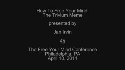The Trivium - How to Free Your Mind - Jan Irvin at the Free Your Mind conference - 04-10-11