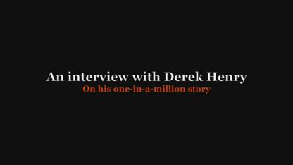 From zero to hero: An interview with Derek Henry on his one-in-a-million story