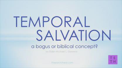 Temporal Salvation: Biblical or Bogus? (Elder Michael Gowens)