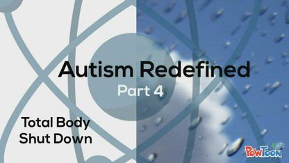 Autism Redefined Part 4 : Total Body Shutdown