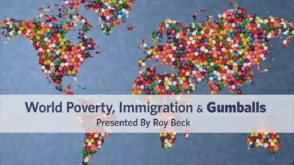 World Poverty , Immigration & Gum Balls