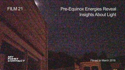 FILM 21_Pre-Equinox Energies Reveal Insights About Light