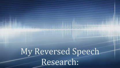 My Reversed Speech Research, Part 2