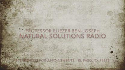 Natural Solutions Radio December 22nd, 2018 with Professor Eliezer Ben-Joseph