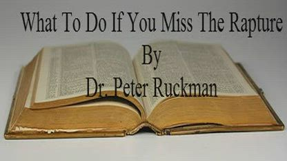 What To Do If You Miss The Rapture - Dr Peter Ruckman