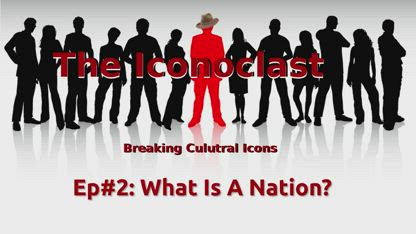 Iconoclast: What is a Nation or a Country?