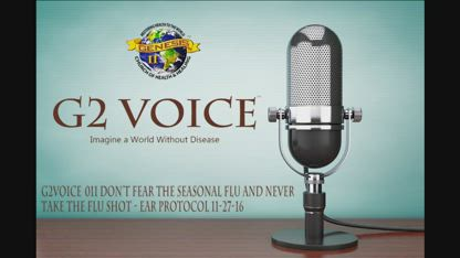"G2Voice Broadcast #011 Don't fear the seasonal Flu and NEVER take the ""flu"" shot - Ear Protocol 11-27-16"