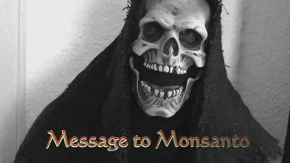 Mr Death's Message to Monsanto ! (GMO Health Warning Exposed)