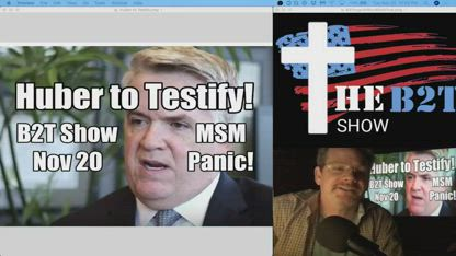 John Huber to Testify! MSM Panics & Projects - B2T Show Nov 20
