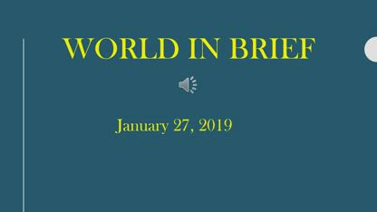 World In Brief – January 27, 2019