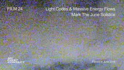 FILM 24—Light Codes & Massive Energy Flows Mark The June Solstice